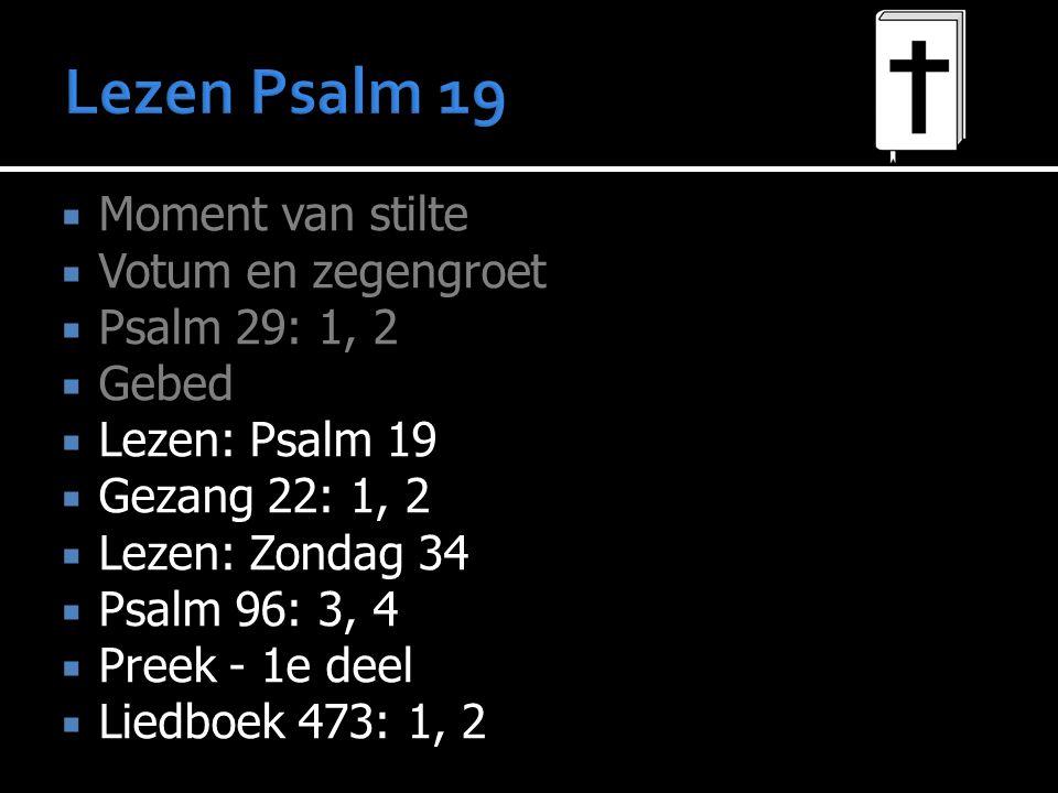 Lezen Psalm 19 Moment van stilte Votum en zegengroet Psalm 29: 1, 2