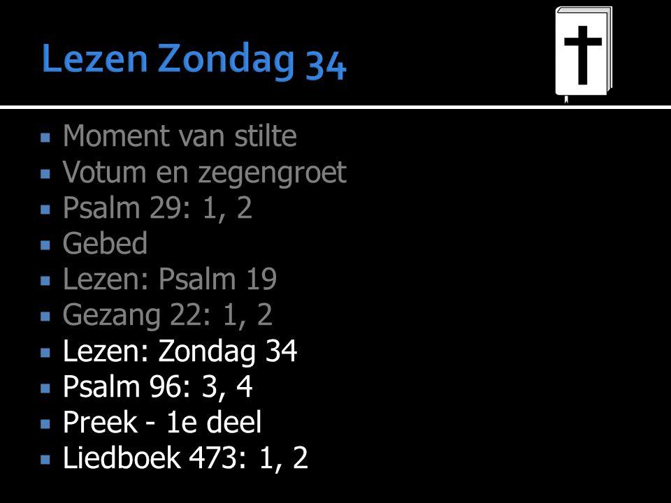Lezen Zondag 34 Moment van stilte Votum en zegengroet Psalm 29: 1, 2
