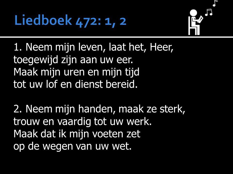 Liedboek 472: 1, 2 1. Neem mijn leven, laat het, Heer,