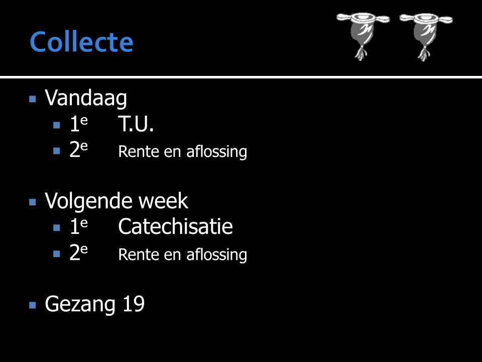 Collecte Vandaag 1e T.U. 2e Rente en aflossing Volgende week