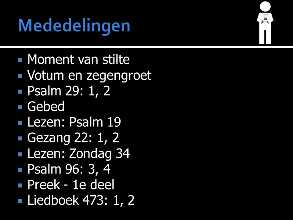 Mededelingen Moment van stilte Votum en zegengroet Psalm 29: 1, 2