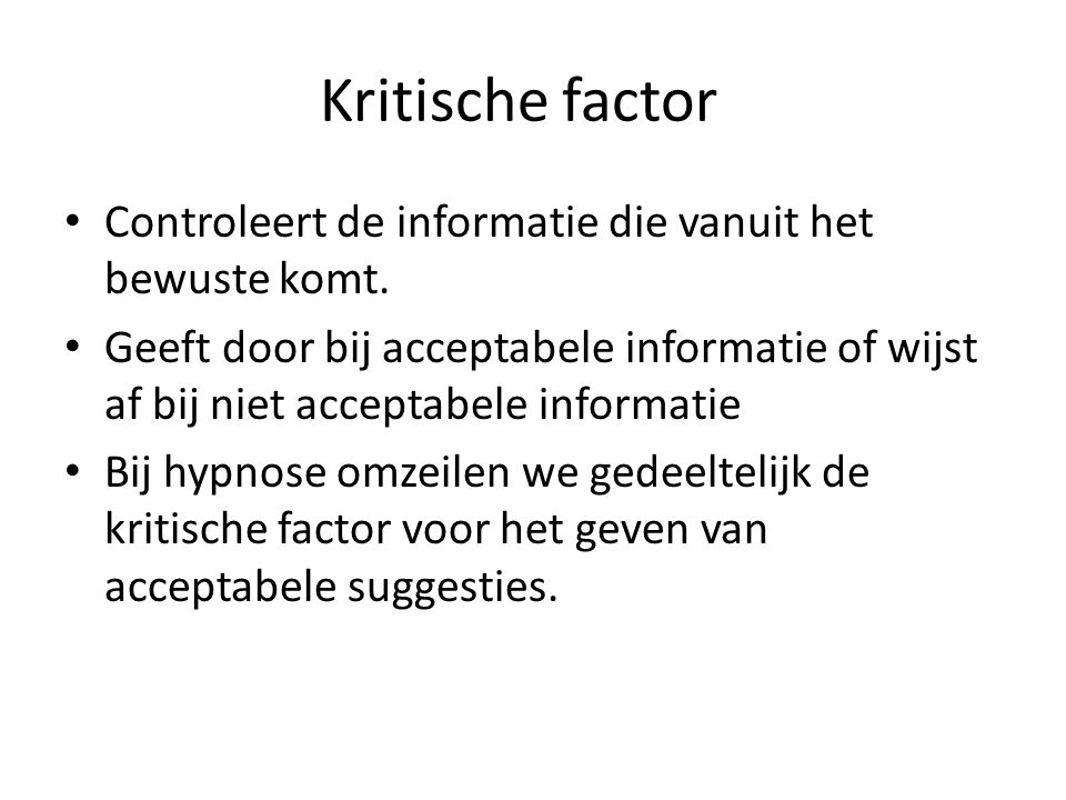 Kritische factor Controleert de informatie die vanuit het bewuste komt.