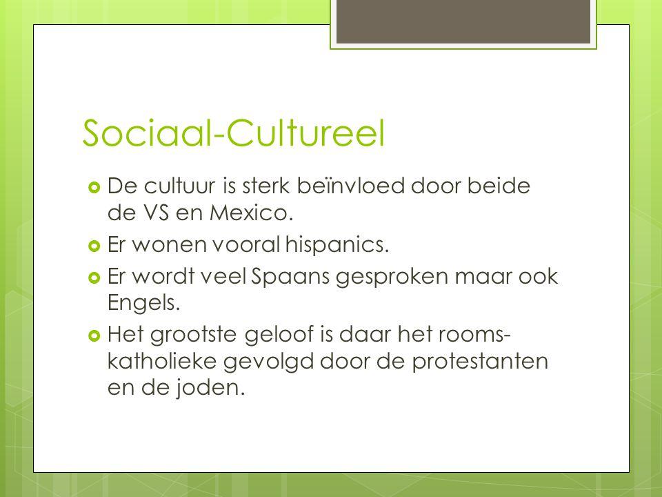 Sociaal-Cultureel De cultuur is sterk beïnvloed door beide de VS en Mexico. Er wonen vooral hispanics.