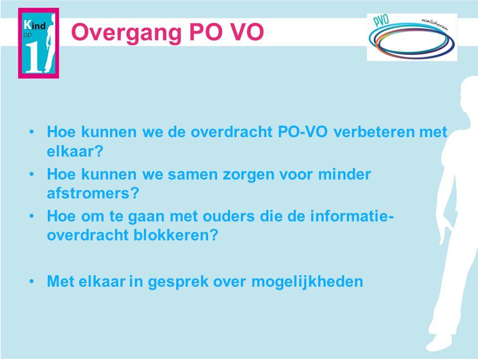 Overgang PO VO Hoe kunnen we de overdracht PO-VO verbeteren met elkaar Hoe kunnen we samen zorgen voor minder afstromers
