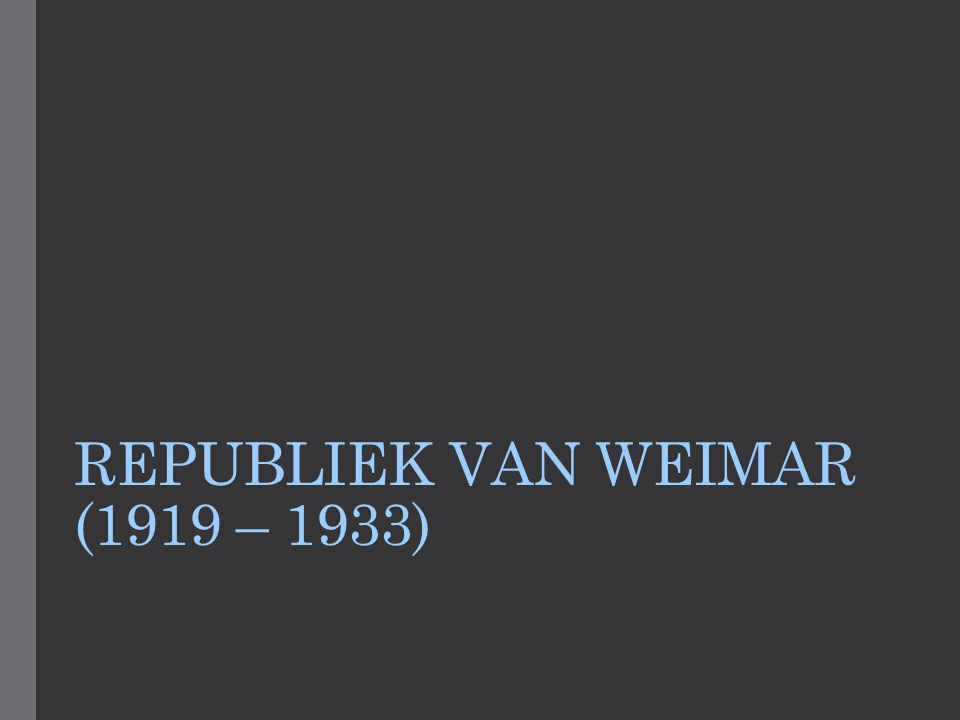 REPUBLIEK VAN WEIMAR (1919 – 1933)