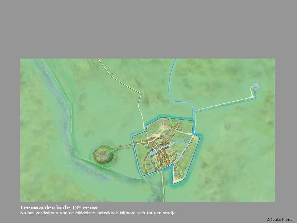 Leeuwarden in de 13e eeuw Na het verdwijnen van de Middelzee ontwikkelt Nijhove zich tot een stadje.