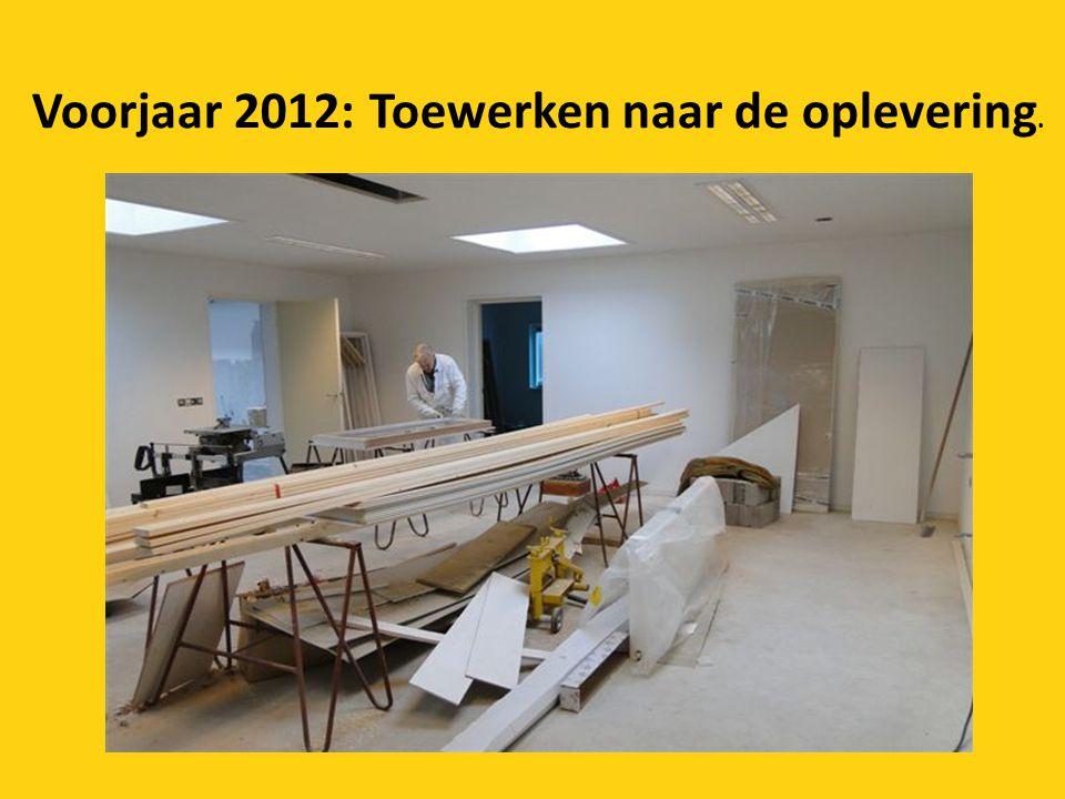 Voorjaar 2012: Toewerken naar de oplevering.