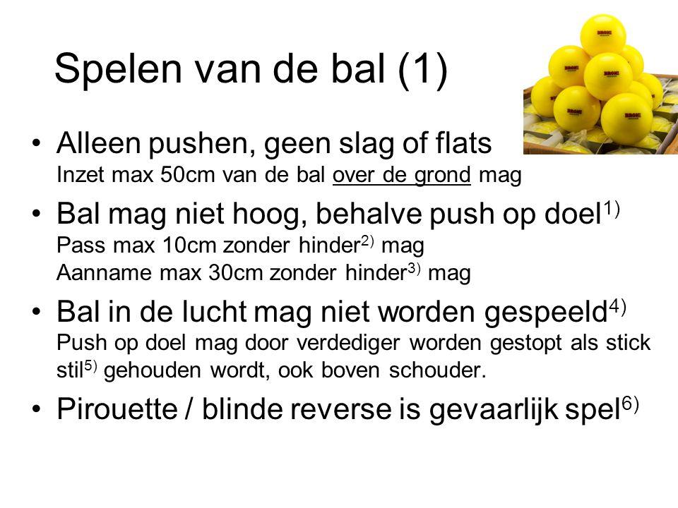 Spelen van de bal (1) Alleen pushen, geen slag of flats Inzet max 50cm van de bal over de grond mag.