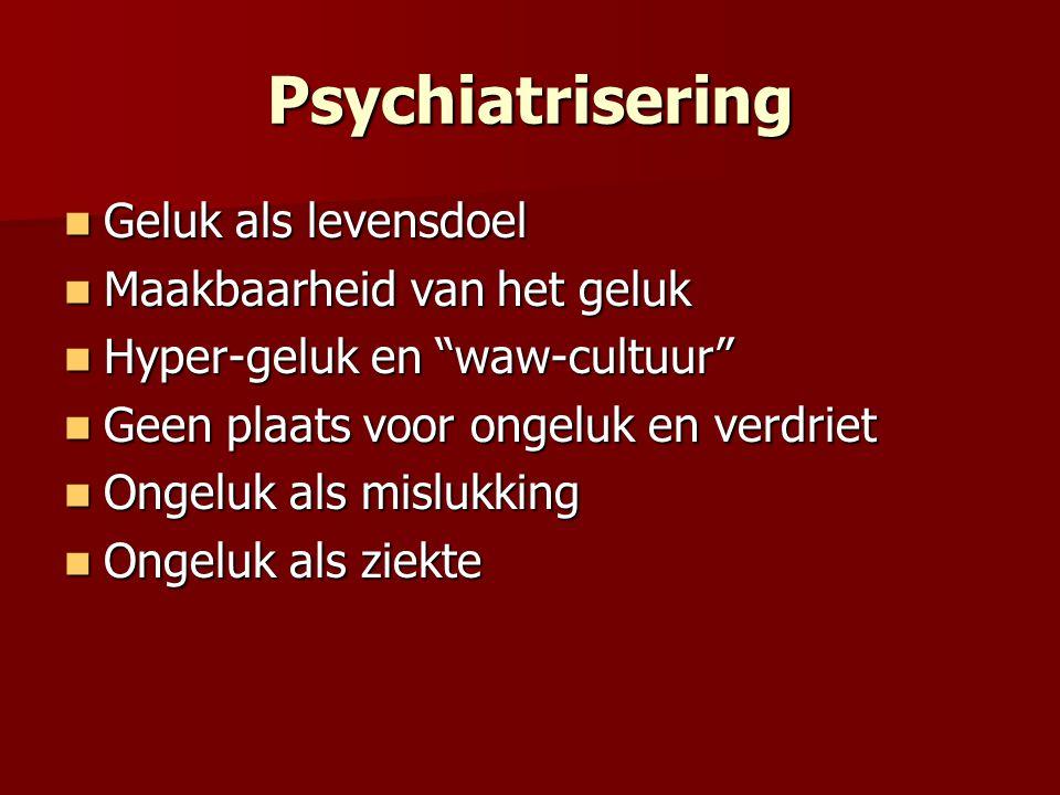 Psychiatrisering Geluk als levensdoel Maakbaarheid van het geluk