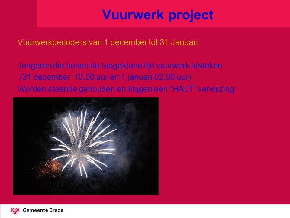 Vuurwerk project Vuurwerkperiode is van 1 december tot 31 Januari