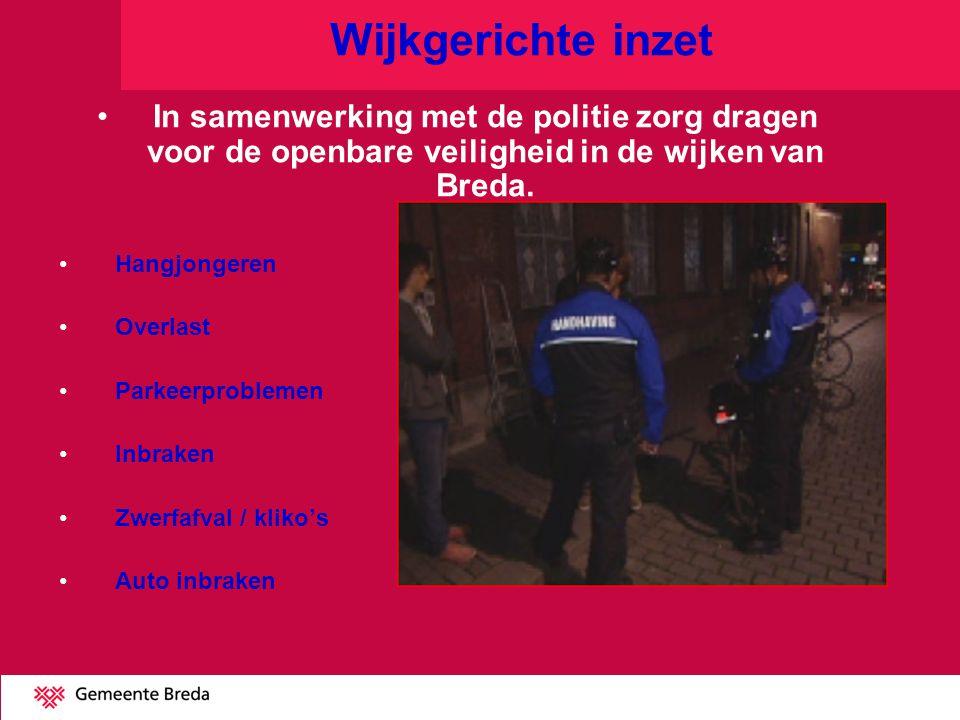 Wijkgerichte inzet In samenwerking met de politie zorg dragen voor de openbare veiligheid in de wijken van Breda.