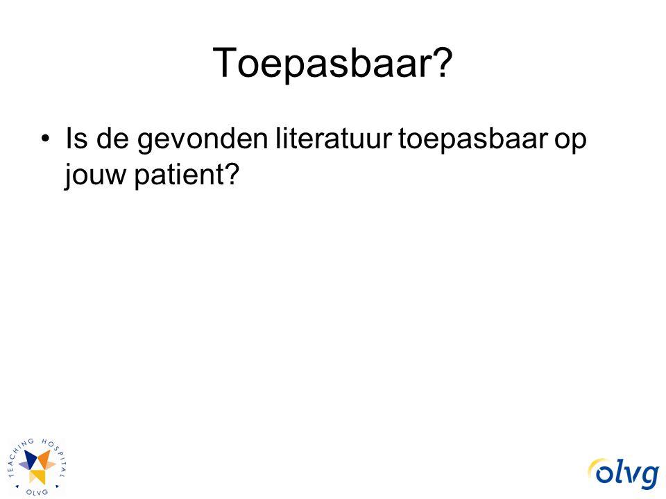 Toepasbaar Is de gevonden literatuur toepasbaar op jouw patient