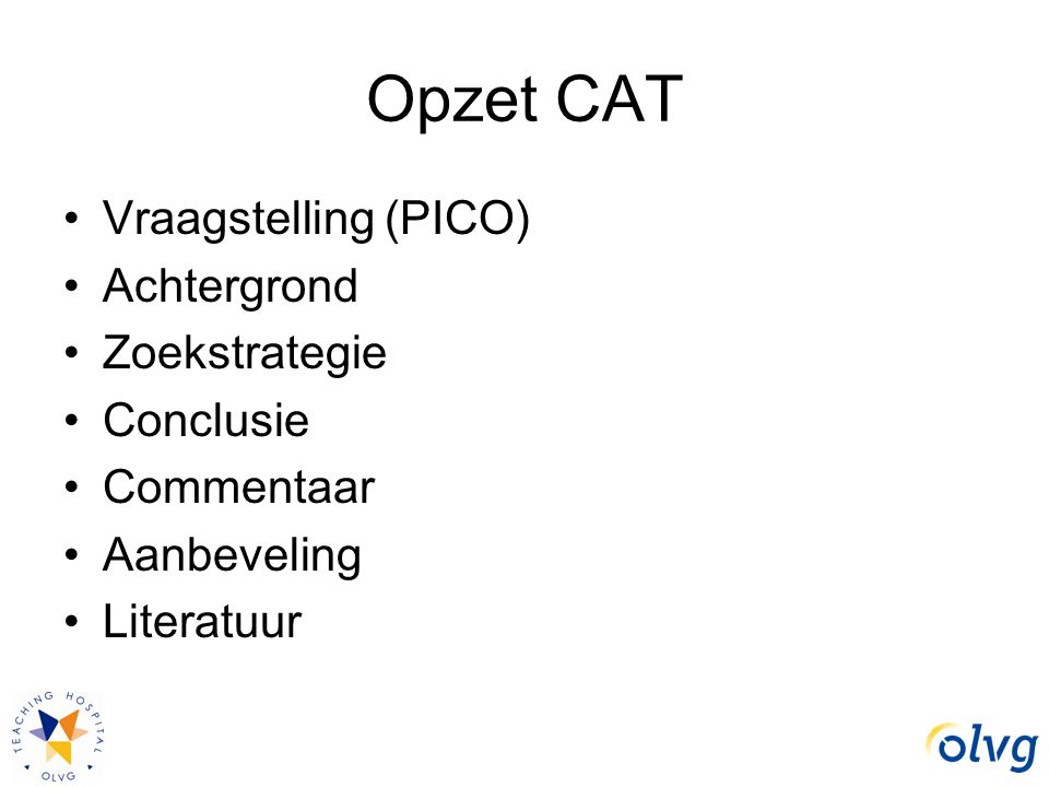 Opzet CAT Vraagstelling (PICO) Achtergrond Zoekstrategie Conclusie
