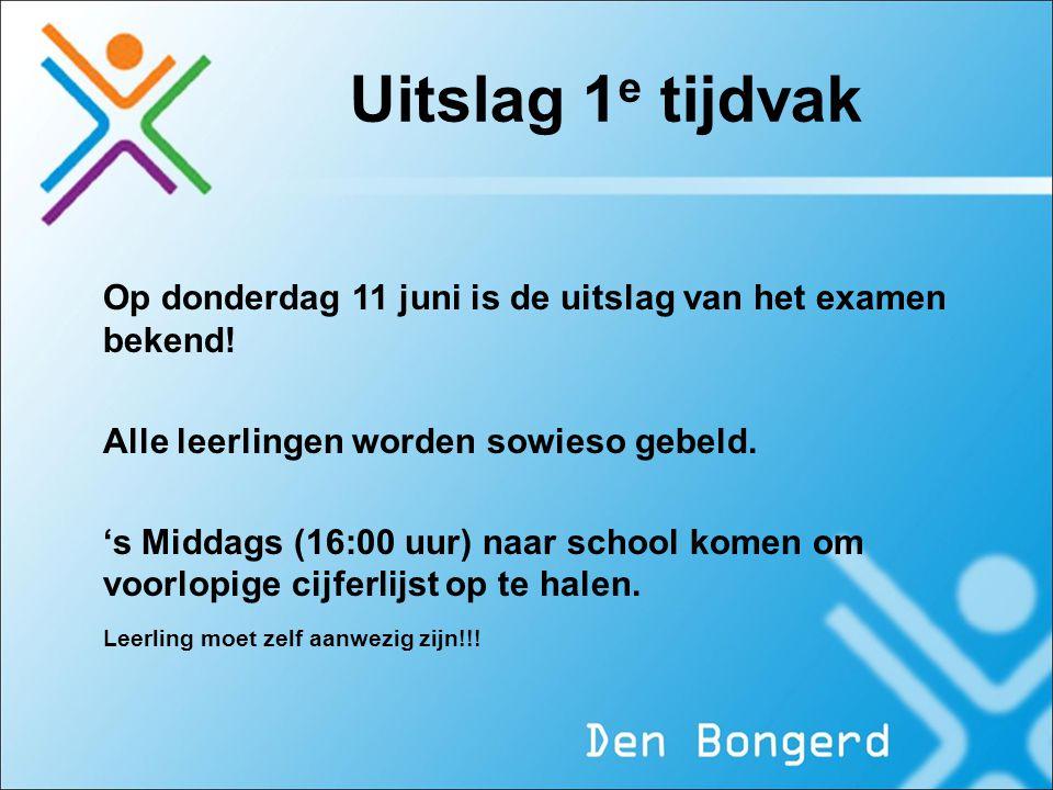 Uitslag 1e tijdvak Op donderdag 11 juni is de uitslag van het examen bekend! Alle leerlingen worden sowieso gebeld.