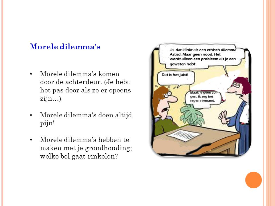 Morele dilemma s Morele dilemma's komen door de achterdeur. (Je hebt het pas door als ze er opeens zijn…)