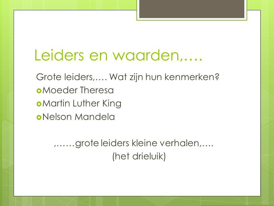 Leiders en waarden,…. Grote leiders,…. Wat zijn hun kenmerken