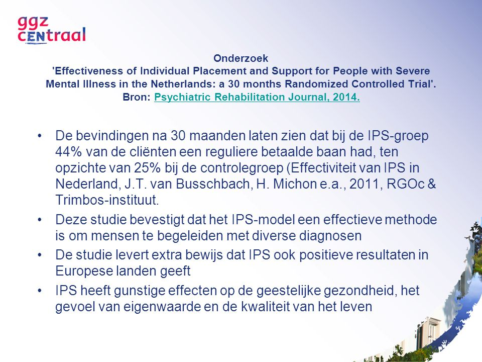 Onderzoek Effectiveness of Individual Placement and Support for People with Severe Mental Illness in the Netherlands: a 30 months Randomized Controlled Trial . Bron: Psychiatric Rehabilitation Journal, 2014.