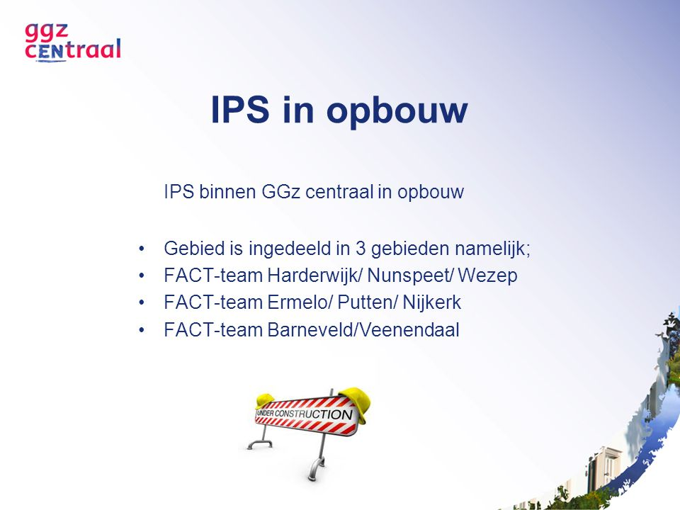 IPS in opbouw IPS binnen GGz centraal in opbouw