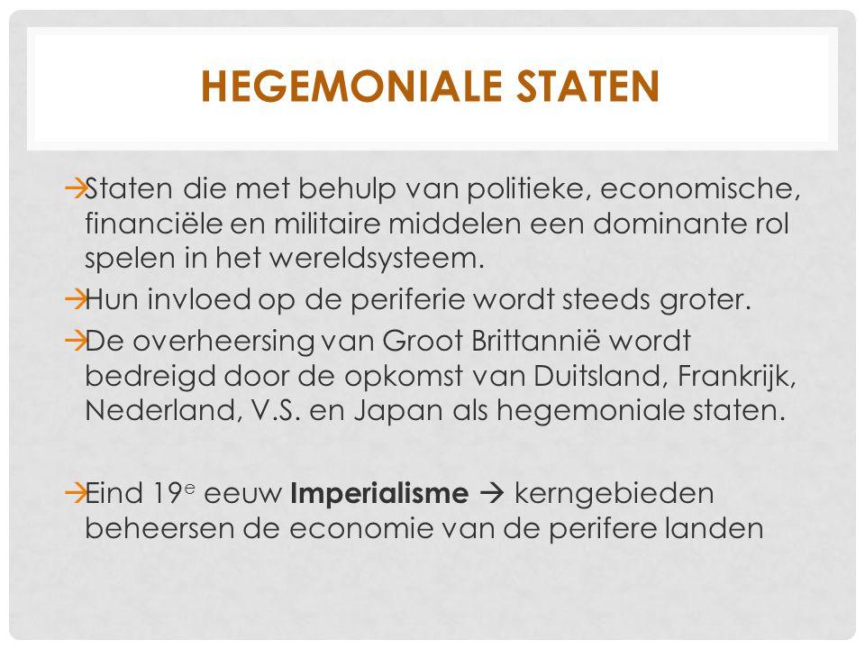 Hegemoniale staten Staten die met behulp van politieke, economische, financiële en militaire middelen een dominante rol spelen in het wereldsysteem.