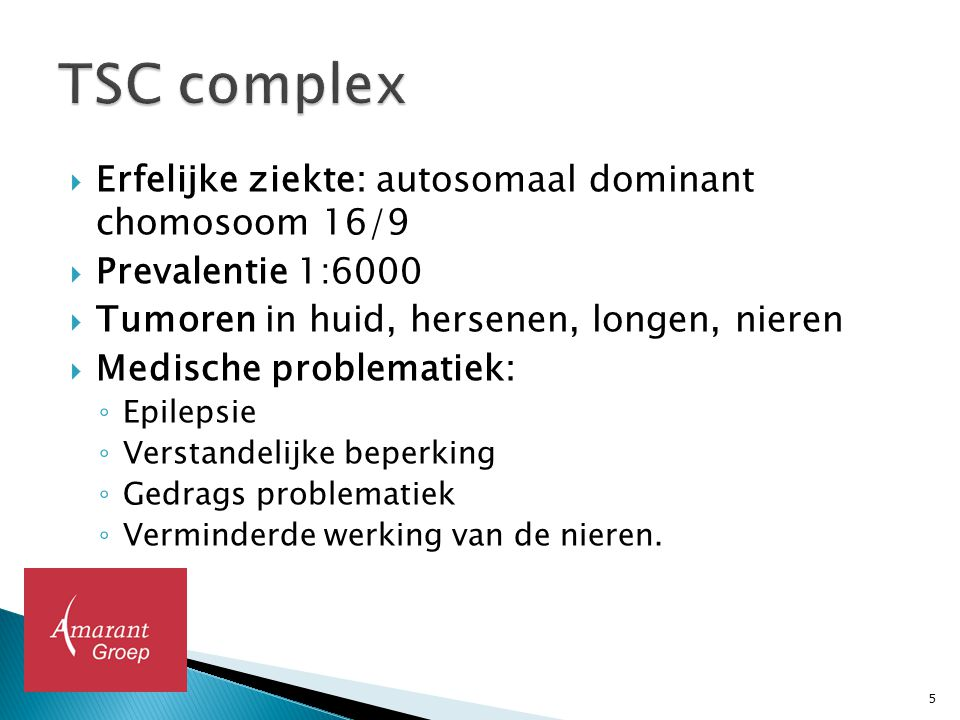 TSC complex Erfelijke ziekte: autosomaal dominant chomosoom 16/9