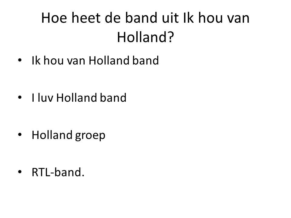 Hoe heet de band uit Ik hou van Holland