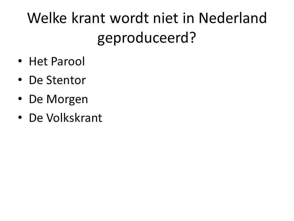 Welke krant wordt niet in Nederland geproduceerd
