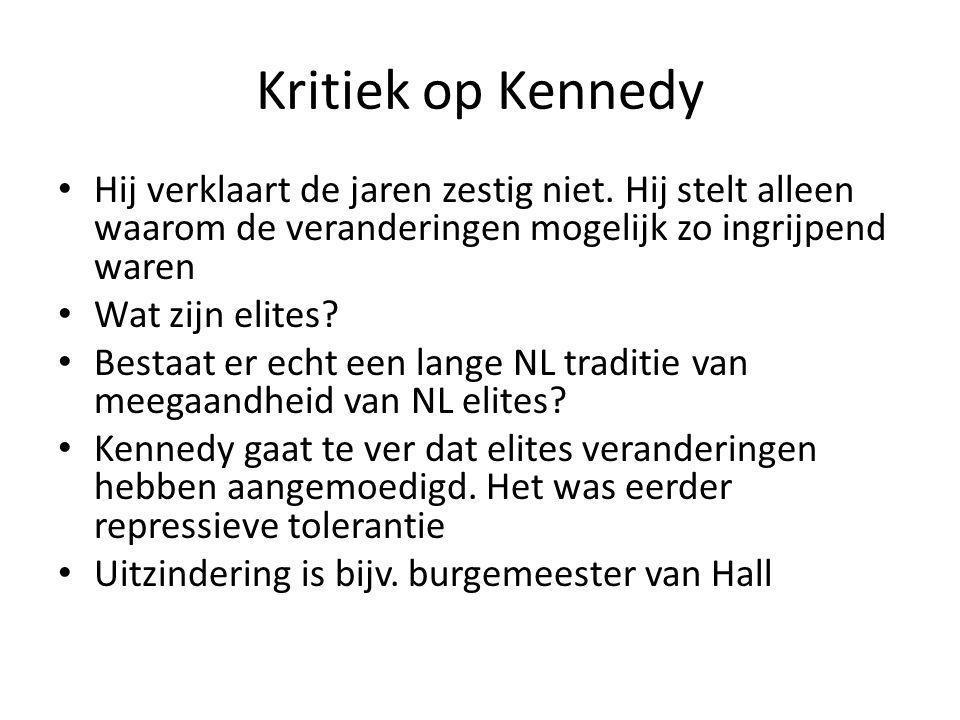 Kritiek op Kennedy Hij verklaart de jaren zestig niet. Hij stelt alleen waarom de veranderingen mogelijk zo ingrijpend waren.