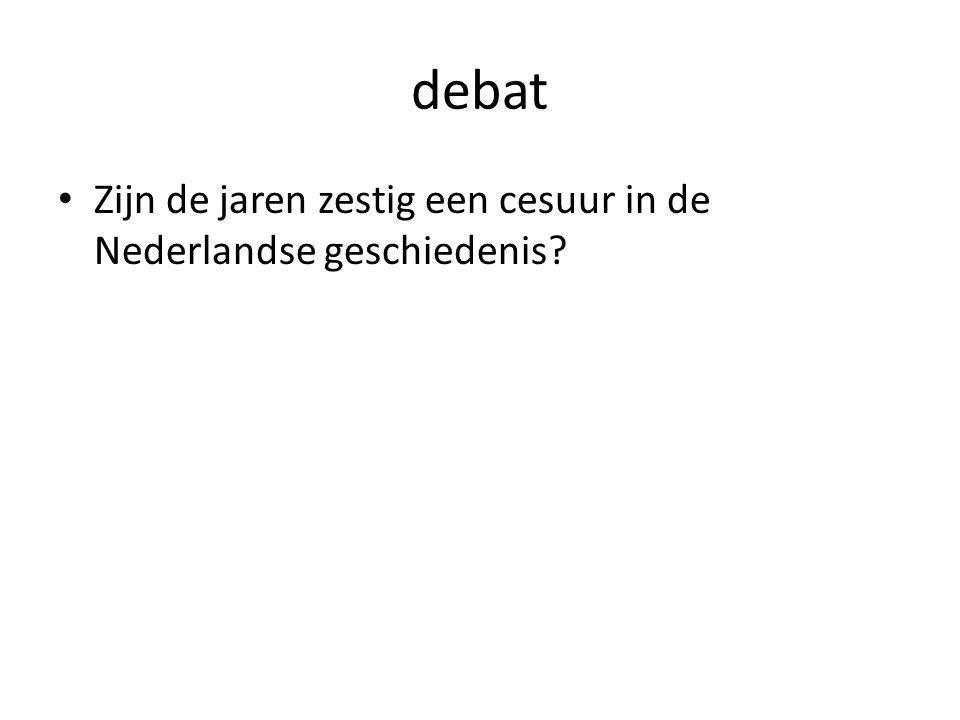 debat Zijn de jaren zestig een cesuur in de Nederlandse geschiedenis