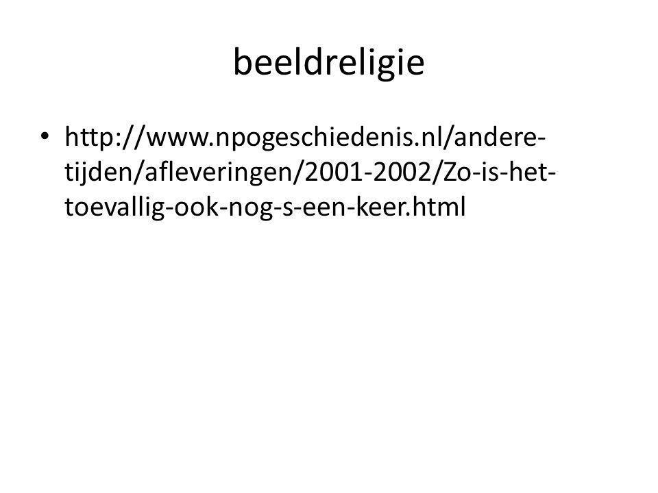 beeldreligie http://www.npogeschiedenis.nl/andere-tijden/afleveringen/2001-2002/Zo-is-het-toevallig-ook-nog-s-een-keer.html.