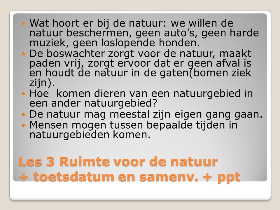 Les 3 Ruimte voor de natuur + toetsdatum en samenv. + ppt