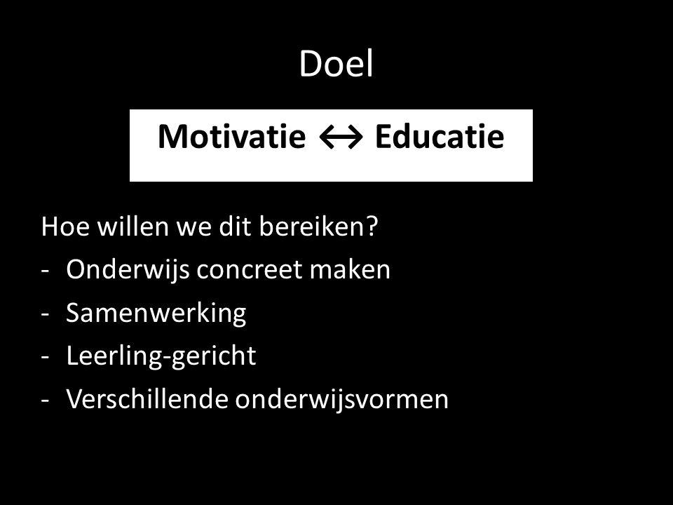 Doel Motivatie ↔ Educatie Hoe willen we dit bereiken
