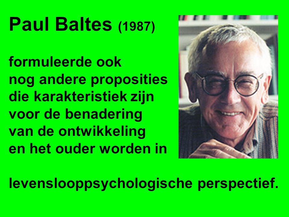 Paul Baltes (1987) formuleerde ook nog andere proposities