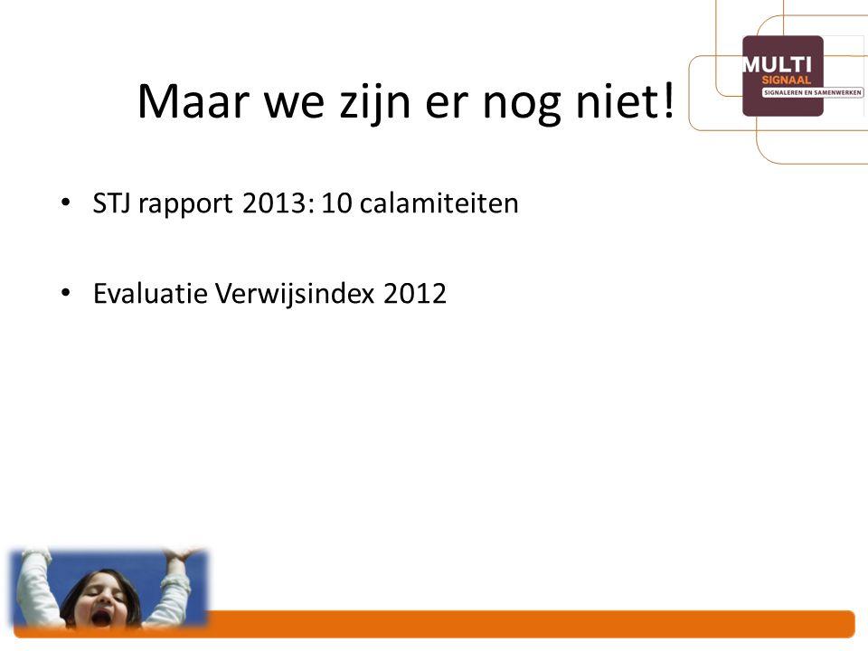 Maar we zijn er nog niet! STJ rapport 2013: 10 calamiteiten