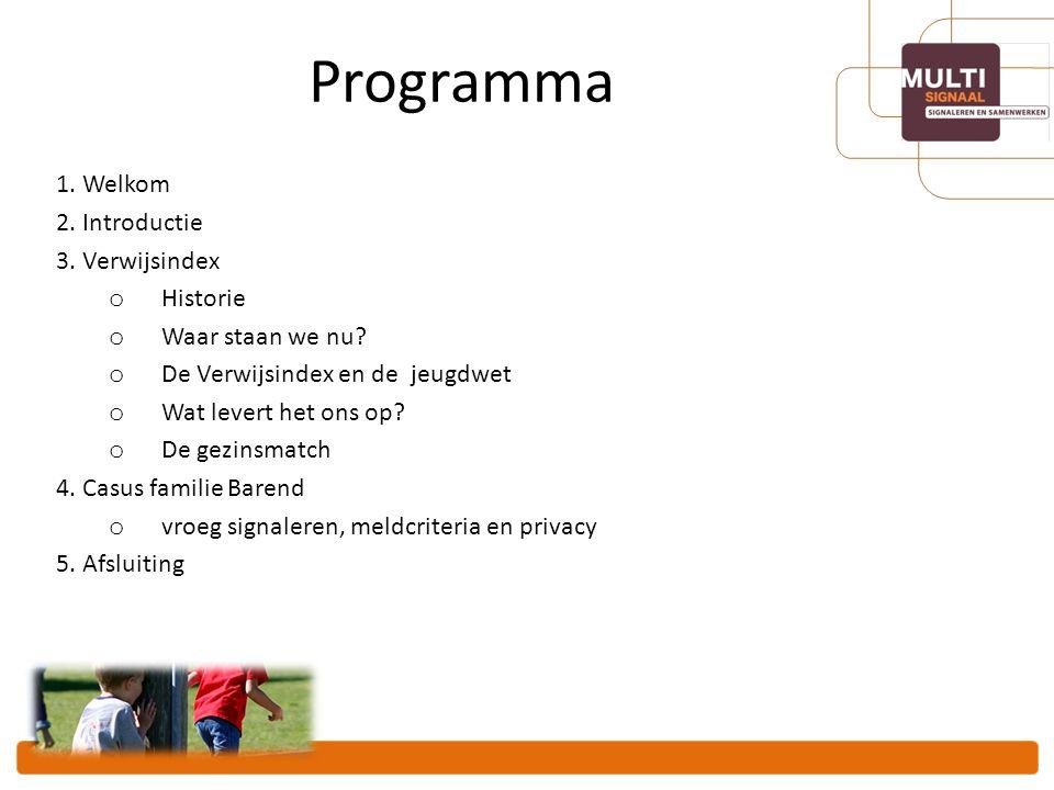 Programma 1. Welkom 2. Introductie 3. Verwijsindex Historie