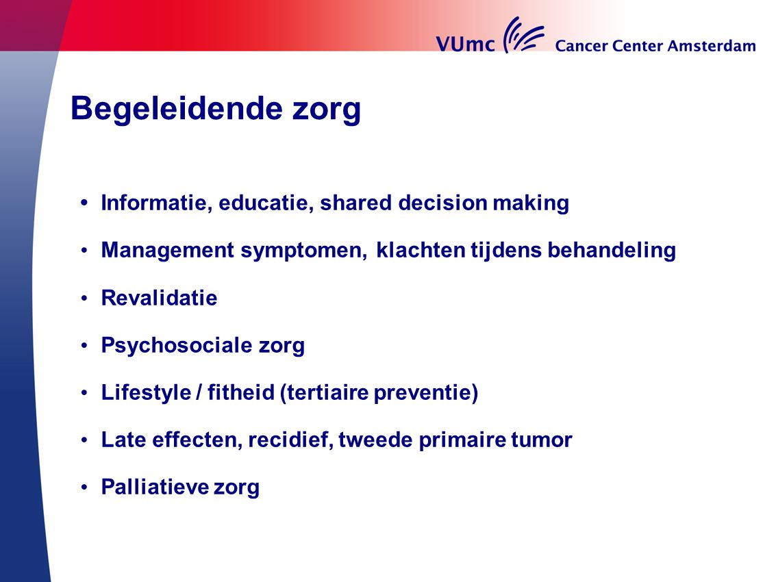 Begeleidende zorg • Informatie, educatie, shared decision making