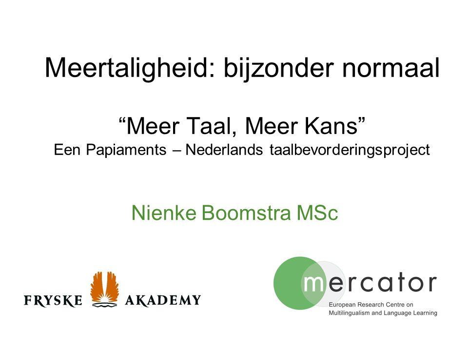 Meertaligheid: bijzonder normaal Meer Taal, Meer Kans Een Papiaments – Nederlands taalbevorderingsproject