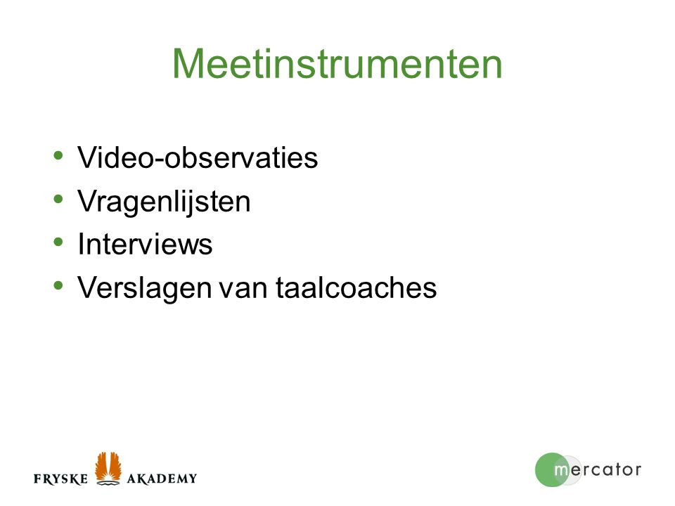Meetinstrumenten Video-observaties Vragenlijsten Interviews