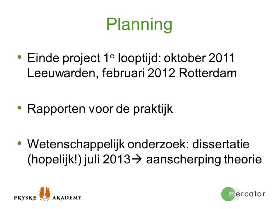 Planning Einde project 1e looptijd: oktober 2011 Leeuwarden, februari 2012 Rotterdam. Rapporten voor de praktijk.