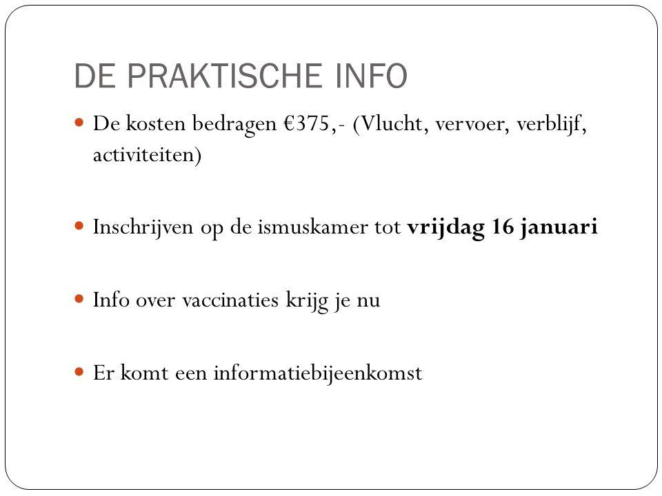 DE PRAKTISCHE INFO De kosten bedragen €375,- (Vlucht, vervoer, verblijf, activiteiten) Inschrijven op de ismuskamer tot vrijdag 16 januari.