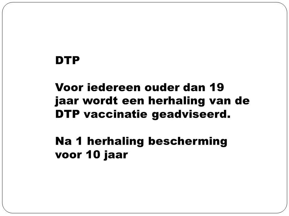 DTP Voor iedereen ouder dan 19 jaar wordt een herhaling van de DTP vaccinatie geadviseerd.