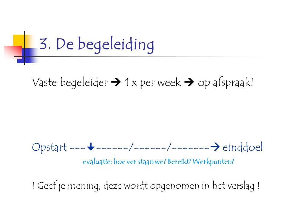 3. De begeleiding Vaste begeleider  1 x per week  op afspraak!