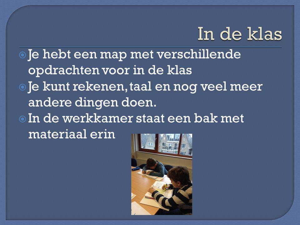 In de klas Je hebt een map met verschillende opdrachten voor in de klas. Je kunt rekenen, taal en nog veel meer andere dingen doen.