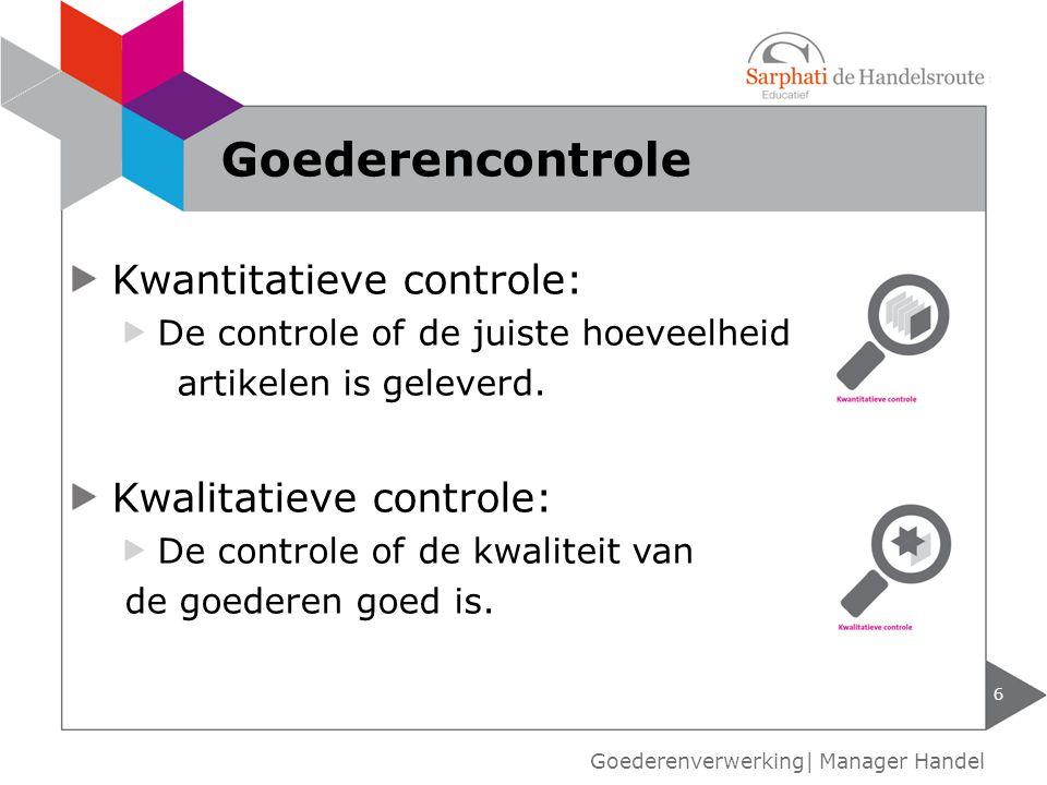 Goederencontrole Kwantitatieve controle: Kwalitatieve controle: