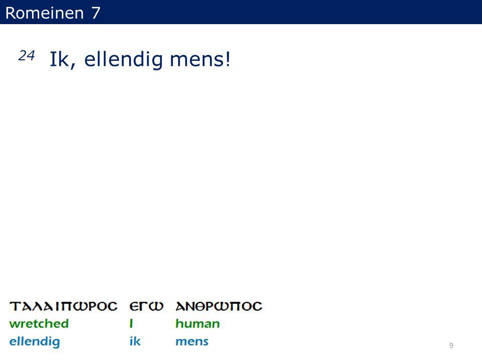 Romeinen 7 24 Ik, ellendig mens!
