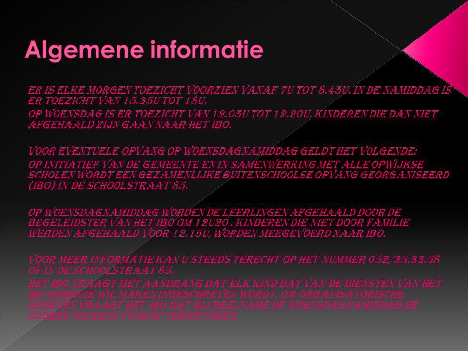 Algemene informatie Er is elke morgen toezicht voorzien vanaf 7u tot 8.45u. In de namiddag is er toezicht van 15.35u tot 18u.