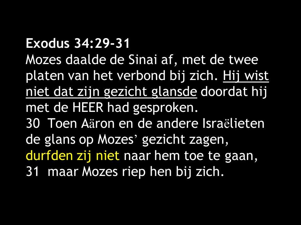 Exodus 34:29-31 Mozes daalde de Sinai af, met de twee platen van het verbond bij zich.