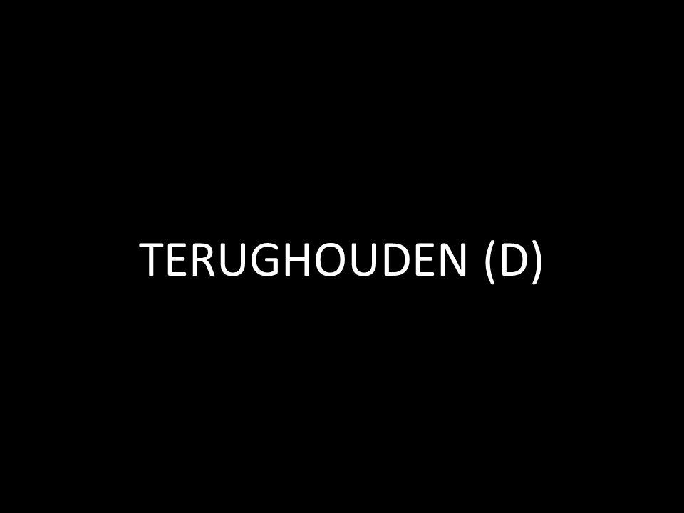 TERUGHOUDEN (D)