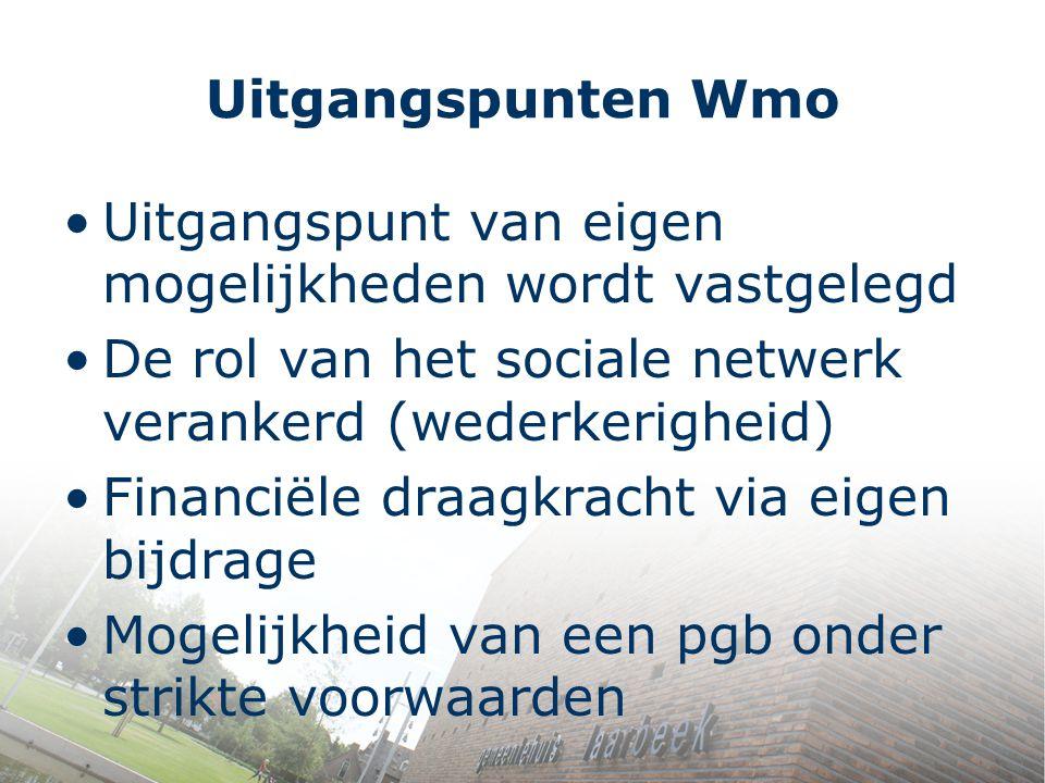 Uitgangspunten Wmo Uitgangspunt van eigen mogelijkheden wordt vastgelegd. De rol van het sociale netwerk verankerd (wederkerigheid)