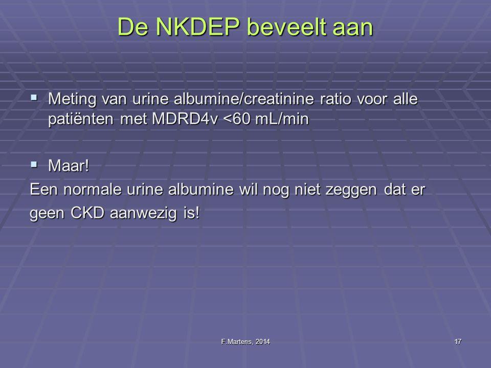 De NKDEP beveelt aan Meting van urine albumine/creatinine ratio voor alle patiënten met MDRD4v <60 mL/min.