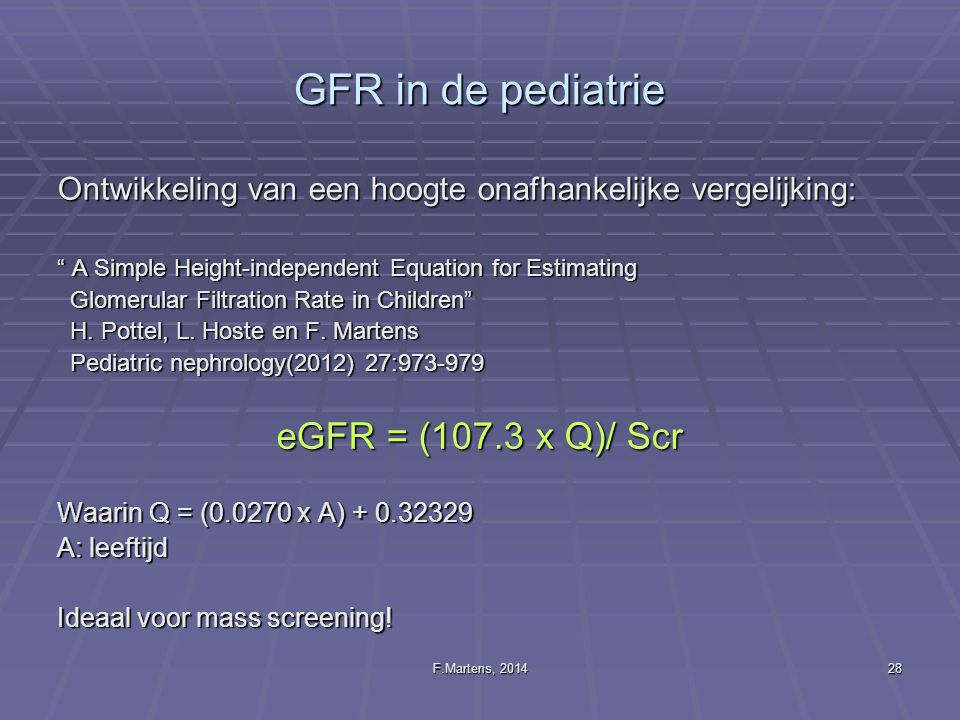 GFR in de pediatrie eGFR = (107.3 x Q)/ Scr